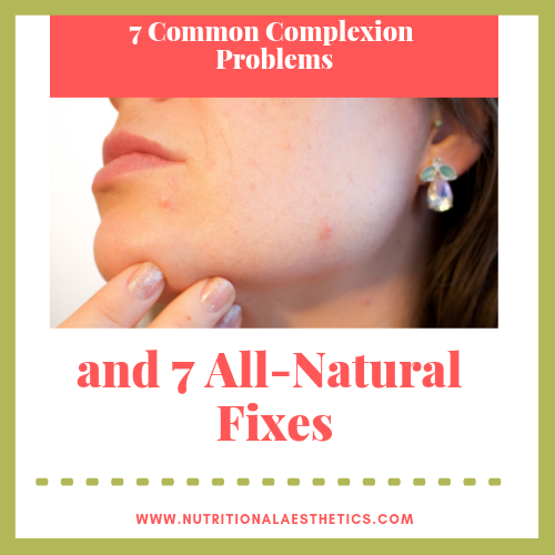 7 Common Complexion Problems and 7 All-Natural Fixes